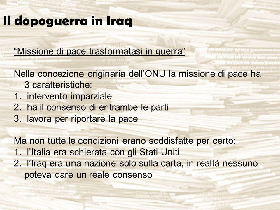 """Il dopoguerra in Iraq """"Missione di pace trasformatasi in guerra"""" Nella concezione originaria dell'ONU la missione di pace ha 3 caratteristiche: 1. int"""