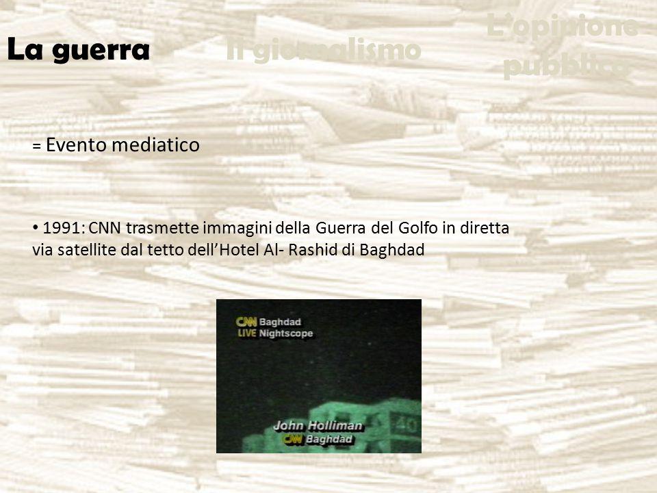 = Evento mediatico 1991: CNN trasmette immagini della Guerra del Golfo in diretta via satellite dal tetto dell'Hotel Al- Rashid di Baghdad La guerra Il giornalismo L'opinione pubblica