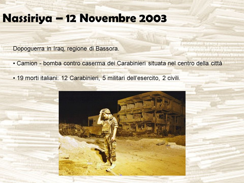 Nassiriya – 12 Novembre 2003 Dopoguerra in Iraq, regione di Bassora. Camion - bomba contro caserma dei Carabinieri situata nel centro della città 19 m