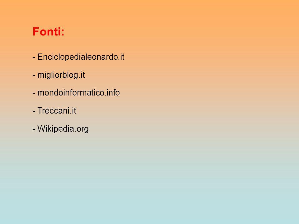 Fonti: - Enciclopedialeonardo.it - migliorblog.it - mondoinformatico.info - Treccani.it - Wikipedia.org