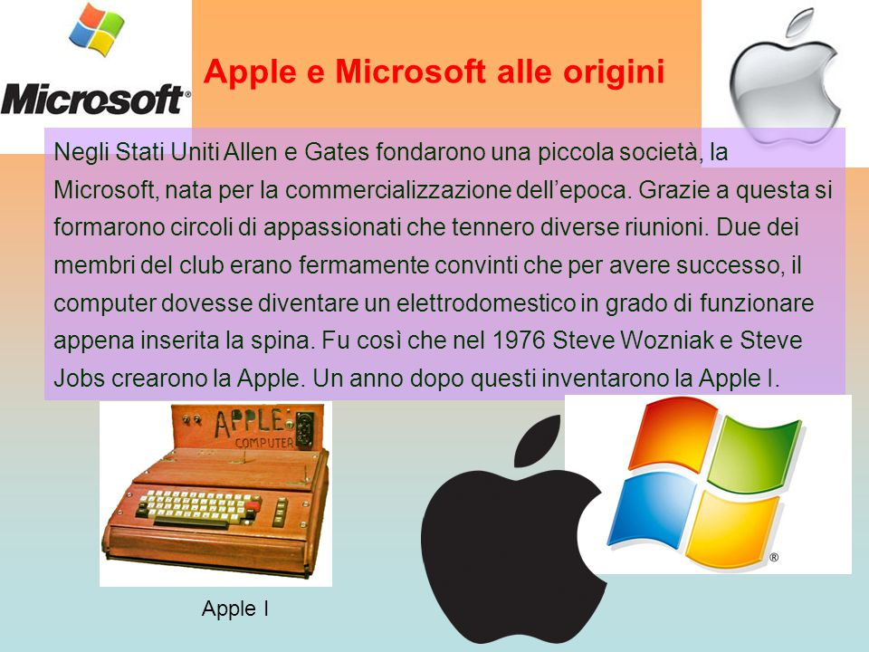 Apple e Microsoft alle origini Negli Stati Uniti Allen e Gates fondarono una piccola società, la Microsoft, nata per la commercializzazione dell'epoca