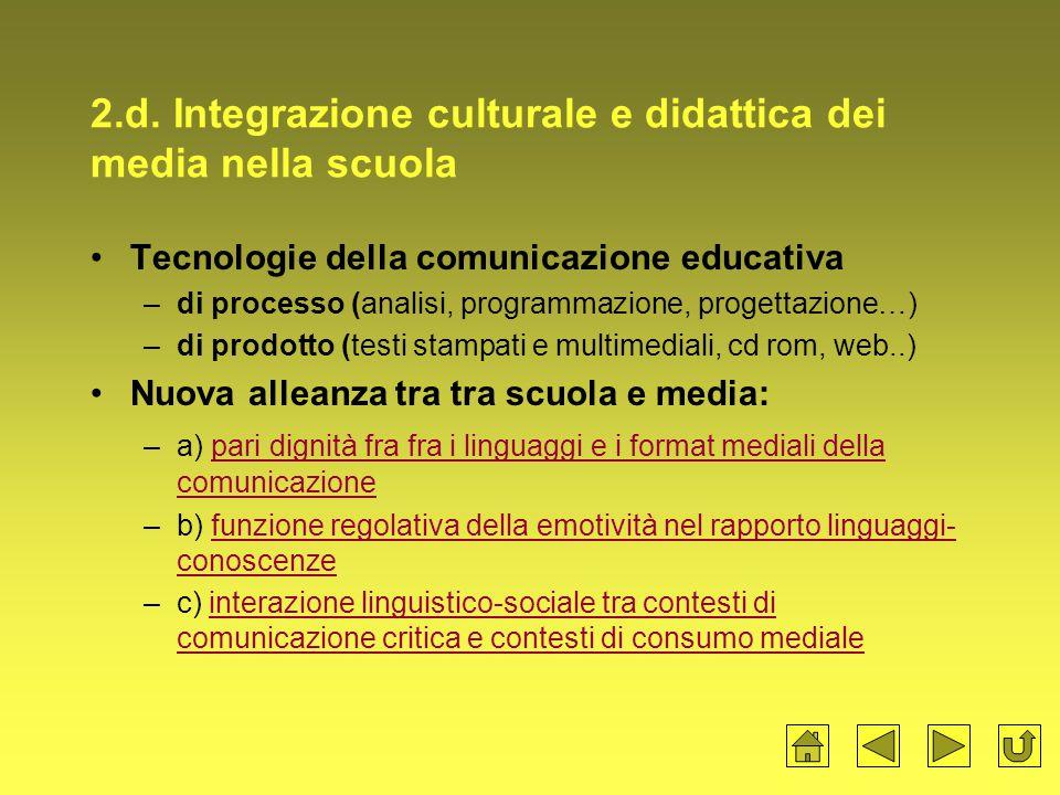 2.d. Integrazione culturale e didattica dei media nella scuola Tecnologie della comunicazione educativa –di processo (analisi, programmazione, progett