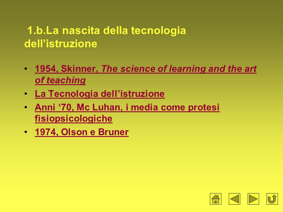 1.b.La nascita della tecnologia dell'istruzione 1954, Skinner, The science of learning and the art of teaching1954, Skinner, The science of learning a
