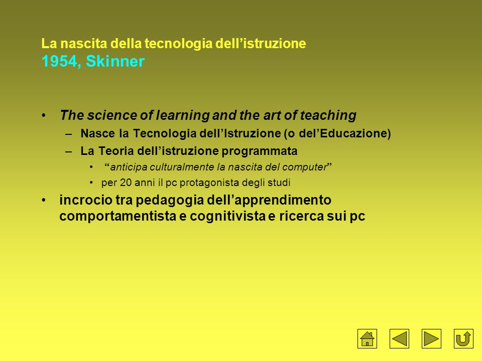 La nascita della tecnologia dell'istruzione 1954, Skinner The science of learning and the art of teaching –Nasce la Tecnologia dell'Istruzione (o del'