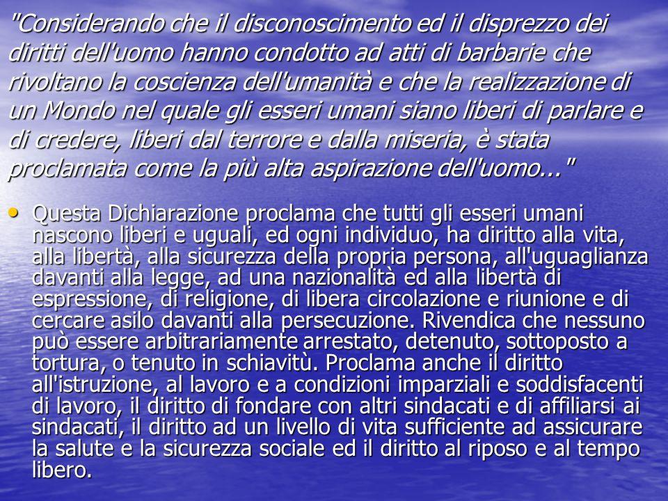 Articolo primo: Tutti gli esseri umani nascono liberi e uguali in dignità ed in diritti.