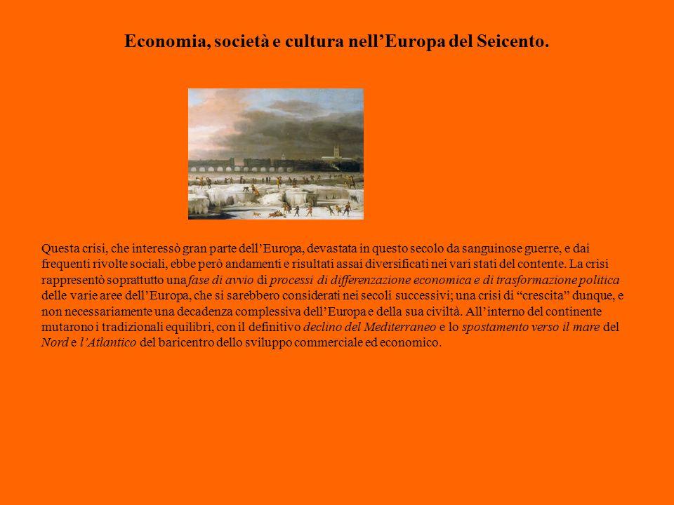 Economia, società e cultura nell'Europa del Seicento. Questa crisi, che interessò gran parte dell'Europa, devastata in questo secolo da sanguinose gue