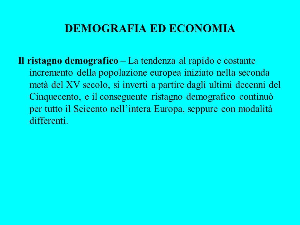 DEMOGRAFIA ED ECONOMIA Il ristagno demografico – La tendenza al rapido e costante incremento della popolazione europea iniziato nella seconda metà del