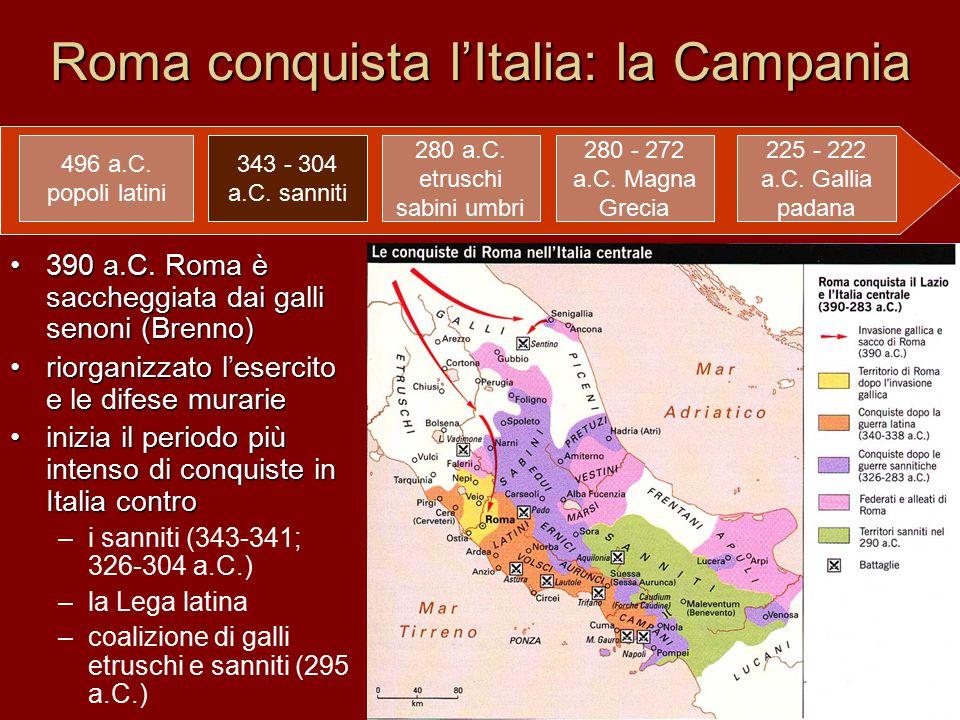Roma conquista l'Italia: la Campania 390 a.C.Roma è saccheggiata dai galli senoni (Brenno)390 a.C.