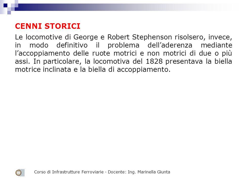 Corso di Infrastrutture Ferroviarie - Docente: Ing. Marinella Giunta Le locomotive di George e Robert Stephenson risolsero, invece, in modo definitivo