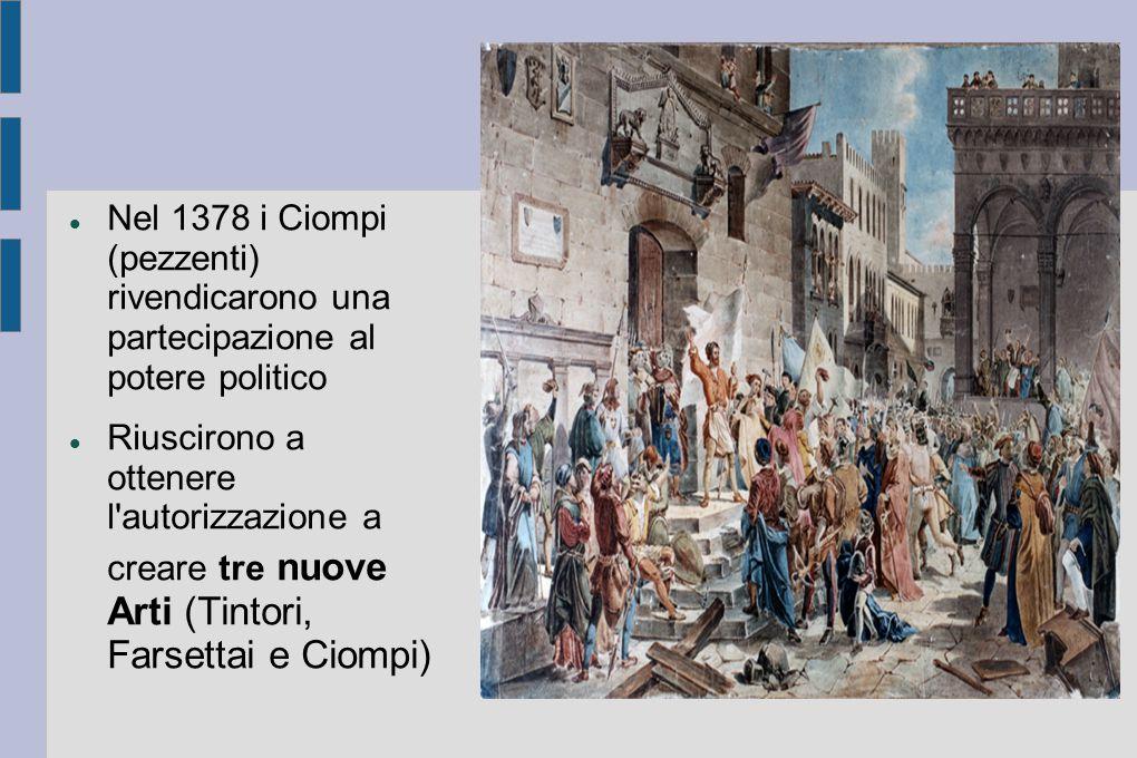 Nel 1378 i Ciompi (pezzenti) rivendicarono una partecipazione al potere politico Riuscirono a ottenere l'autorizzazione a creare tre nuove Arti (Tinto