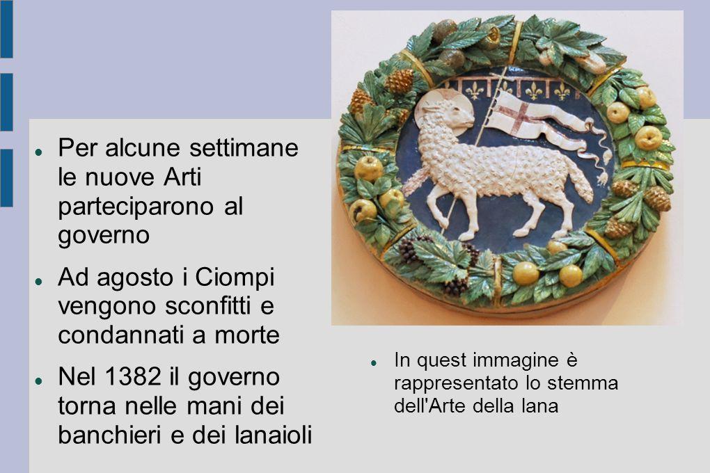 Per alcune settimane le nuove Arti parteciparono al governo Ad agosto i Ciompi vengono sconfitti e condannati a morte Nel 1382 il governo torna nelle