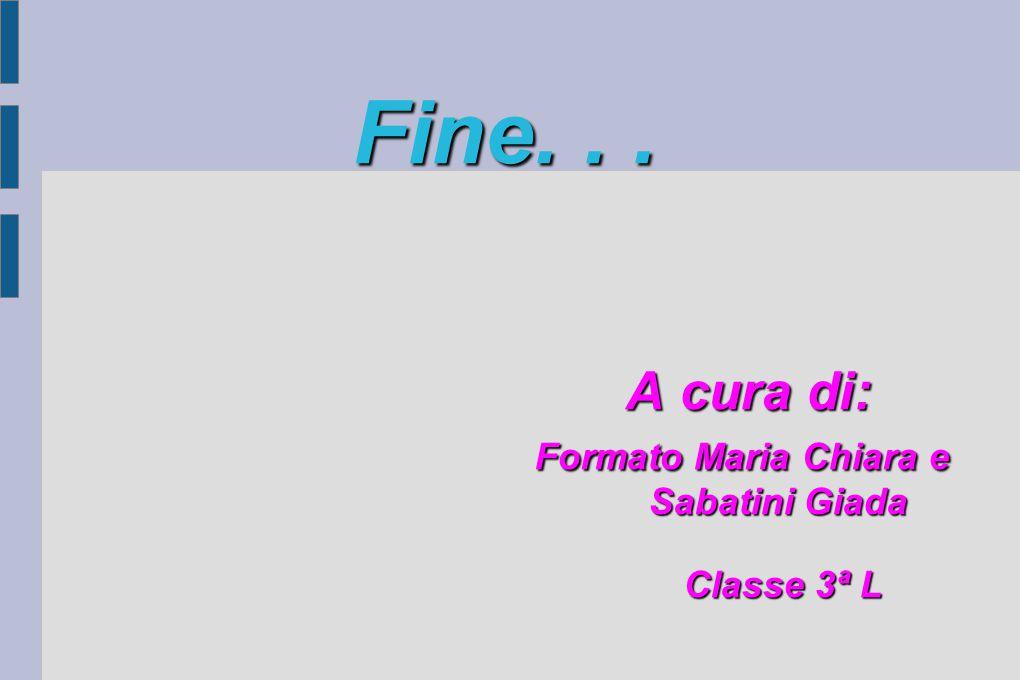 Fine... A cura di: Formato Maria Chiara e Sabatini Giada Classe 3ª L