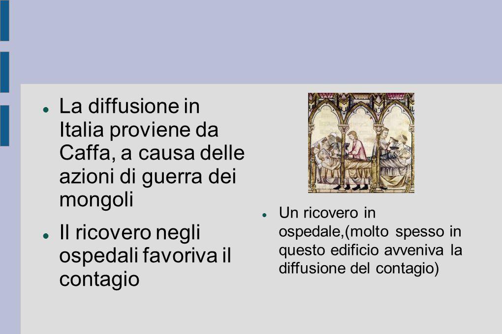 La diffusione in Italia proviene da Caffa, a causa delle azioni di guerra dei mongoli Il ricovero negli ospedali favoriva il contagio Un ricovero in o