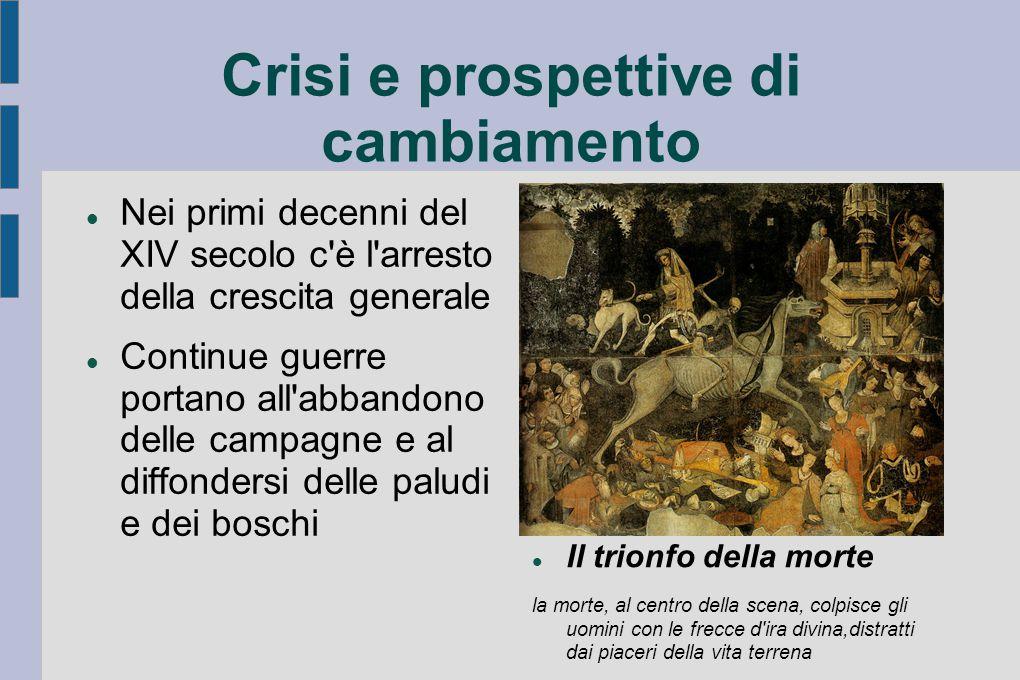 Crisi e prospettive di cambiamento Nei primi decenni del XIV secolo c'è l'arresto della crescita generale Continue guerre portano all'abbandono delle