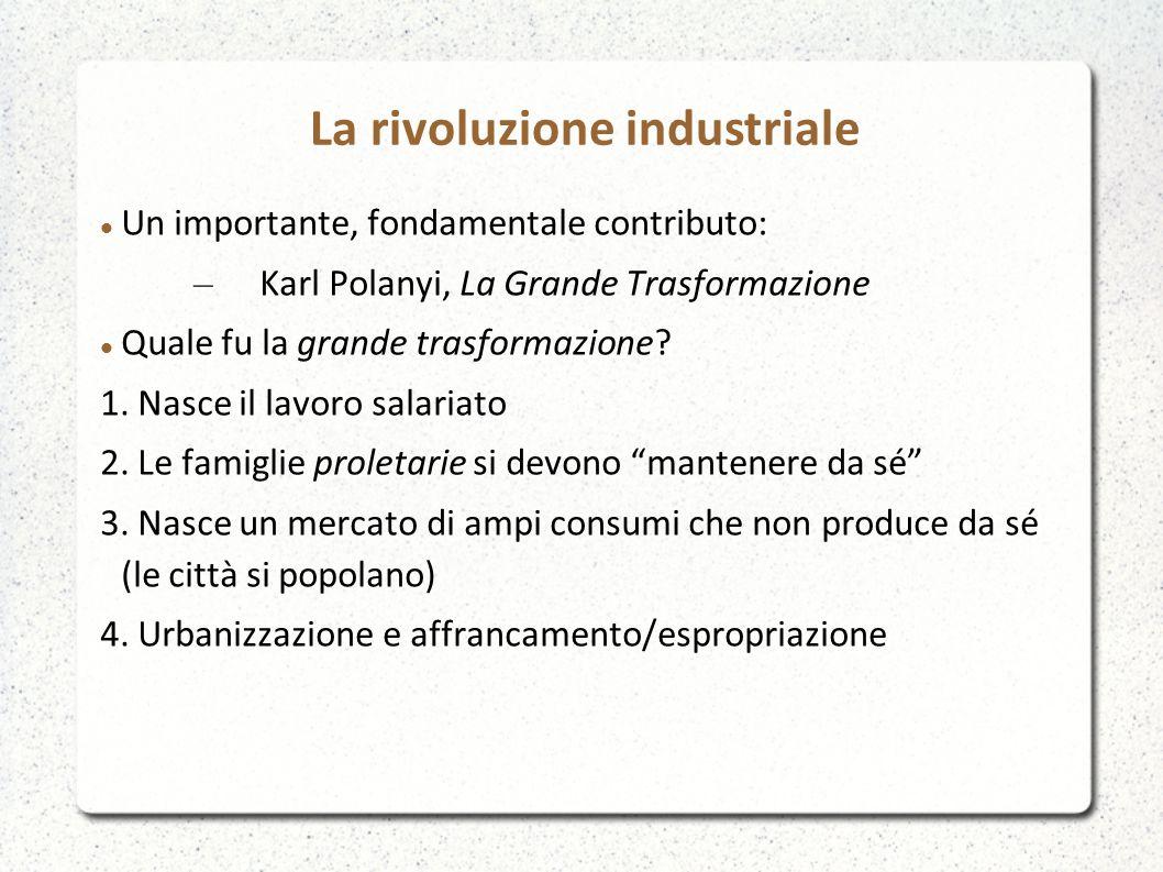 Un importante, fondamentale contributo: – Karl Polanyi, La Grande Trasformazione Quale fu la grande trasformazione? 1. Nasce il lavoro salariato 2. Le