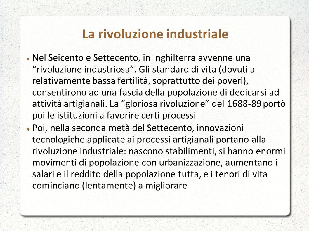 """Nel Seicento e Settecento, in Inghilterra avvenne una """"rivoluzione industriosa"""". Gli standard di vita (dovuti a relativamente bassa fertilità, sopratt"""