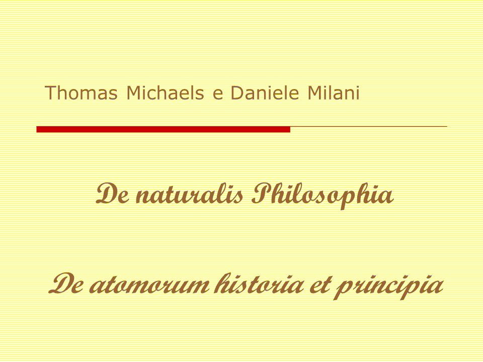 De naturalis Philosophia De atomorum historia et principia Thomas Michaels e Daniele Milani