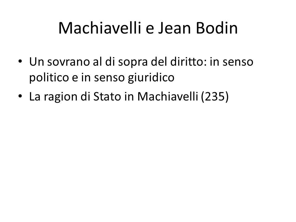Machiavelli e Jean Bodin Un sovrano al di sopra del diritto: in senso politico e in senso giuridico La ragion di Stato in Machiavelli (235)