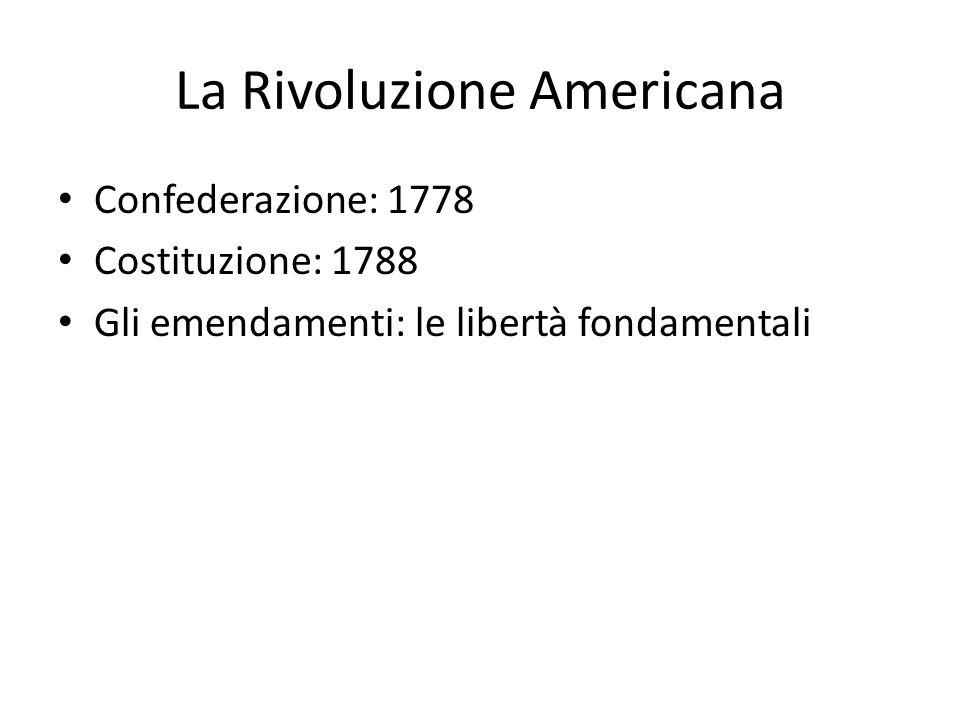 La Rivoluzione Americana Confederazione: 1778 Costituzione: 1788 Gli emendamenti: le libertà fondamentali