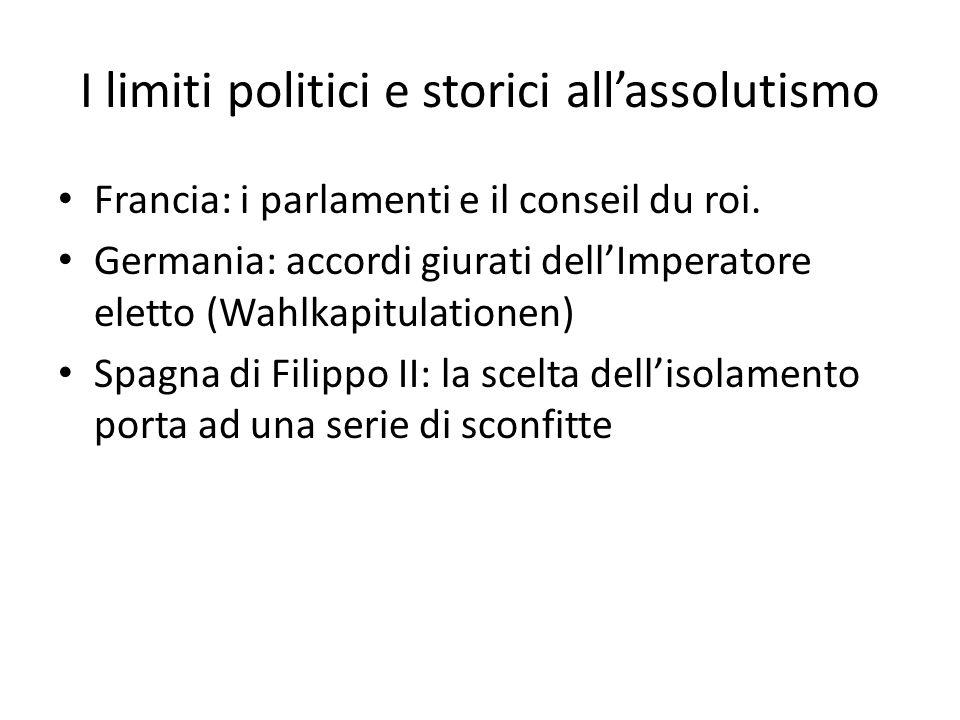 I limiti politici e storici all'assolutismo Francia: i parlamenti e il conseil du roi.