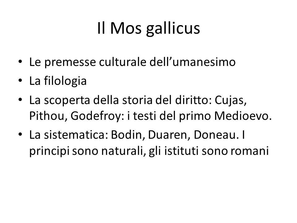 Il Mos gallicus Le premesse culturale dell'umanesimo La filologia La scoperta della storia del diritto: Cujas, Pithou, Godefroy: i testi del primo Medioevo.