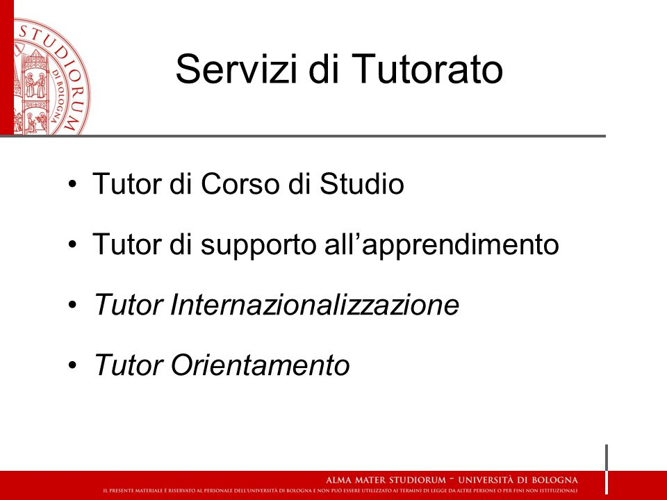 Servizi di Tutorato Tutor di Corso di Studio Tutor di supporto all'apprendimento Tutor Internazionalizzazione Tutor Orientamento