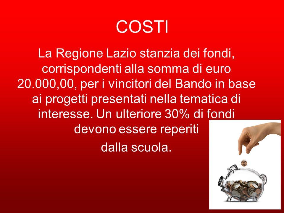 COSTI La Regione Lazio stanzia dei fondi, corrispondenti alla somma di euro 20.000,00, per i vincitori del Bando in base ai progetti presentati nella tematica di interesse.
