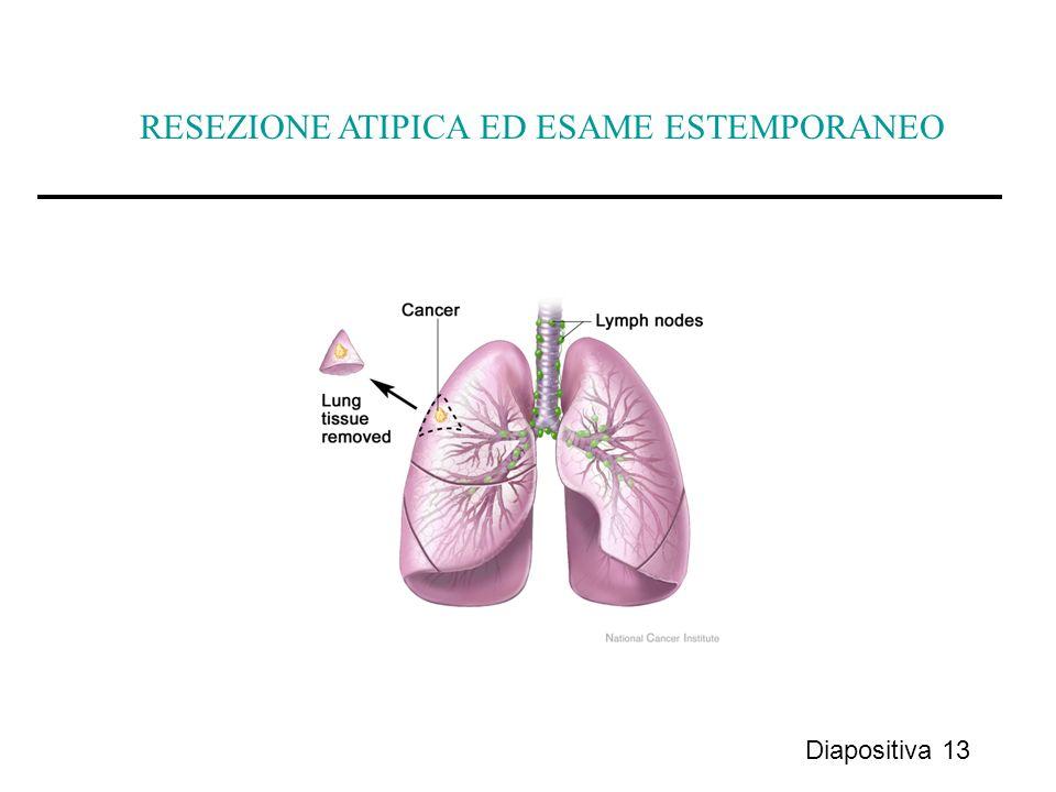 Diapositiva 13 RESEZIONE ATIPICA ED ESAME ESTEMPORANEO