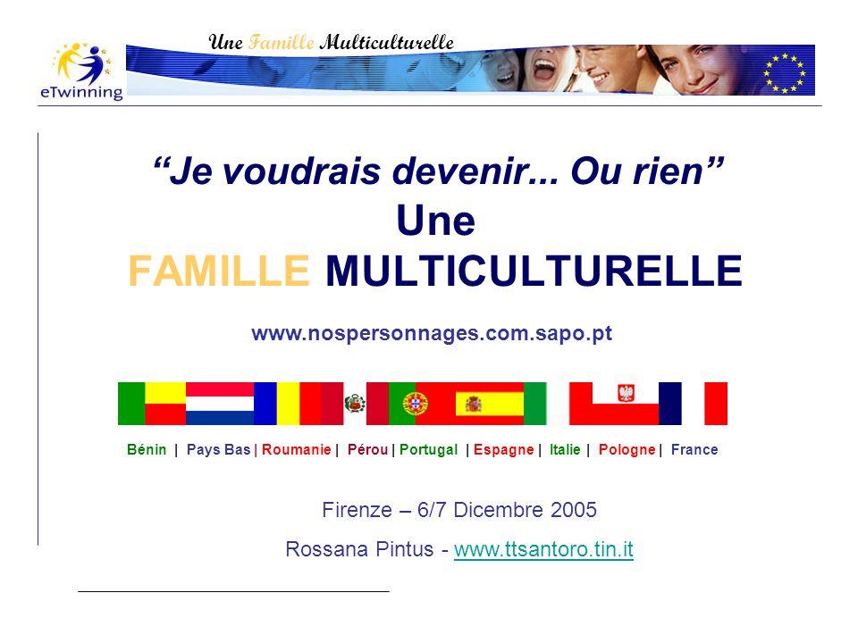 """""""Je voudrais devenir... Ou rien"""" Une FAMILLE MULTICULTURELLE Firenze – 6/7 Dicembre 2005 Rossana Pintus - www.ttsantoro.tin.itwww.ttsantoro.tin.it Une"""