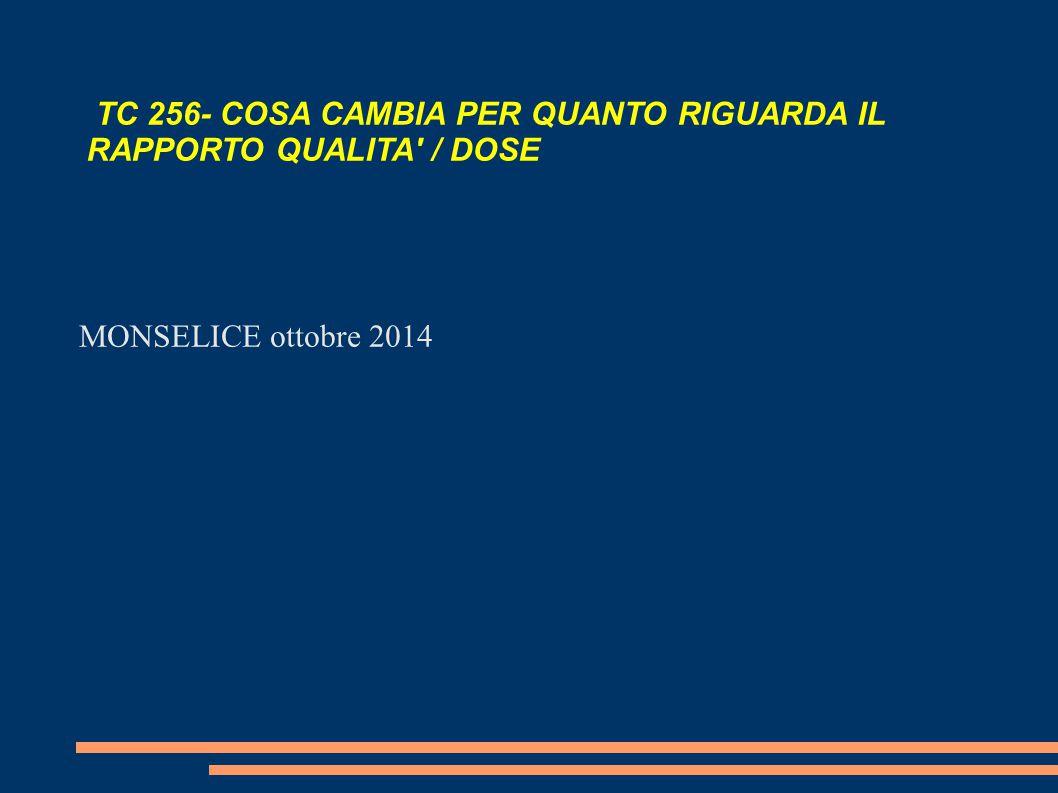 MONSELICE ottobre 2014 TC 256- COSA CAMBIA PER QUANTO RIGUARDA IL RAPPORTO QUALITA / DOSE