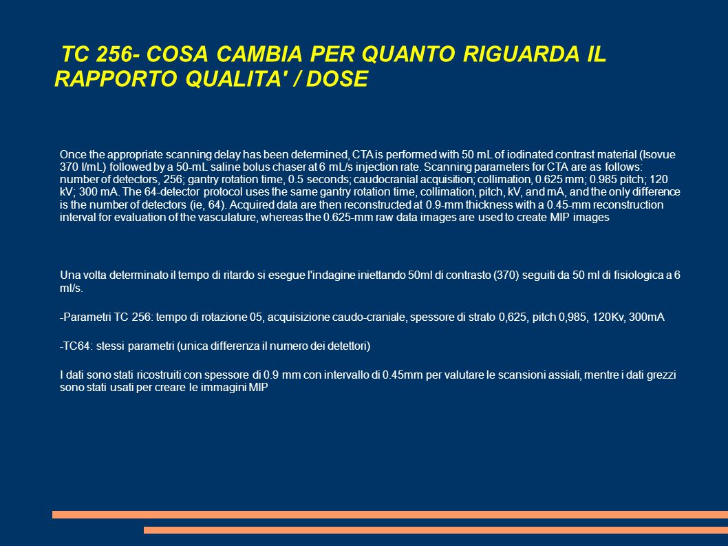 TC 256- COSA CAMBIA PER QUANTO RIGUARDA IL RAPPORTO QUALITA' / DOSE Once the appropriate scanning delay has been determined, CTA is performed with 50