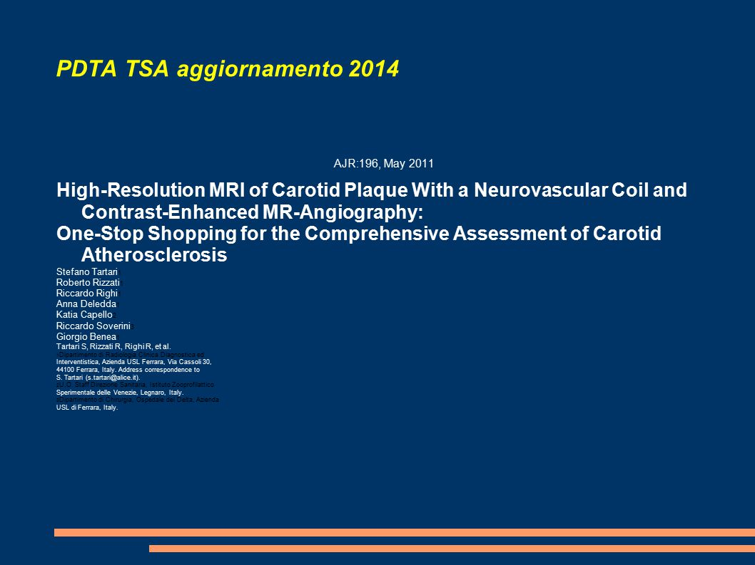 PDTA TSA aggiornamento 2014 AJR:196, May 2011 High-Resolution MRI of Carotid Plaque With a Neurovascular Coil and Contrast-Enhanced MR-Angiography: On