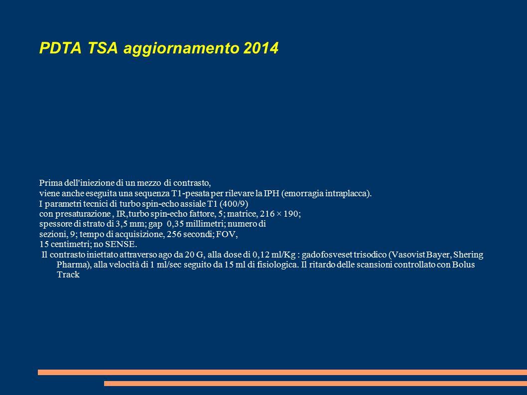PDTA TSA aggiornamento 2014 Prima dell iniezione di un mezzo di contrasto, viene anche eseguita una sequenza T1-pesata per rilevare la IPH (emorragia intraplacca).