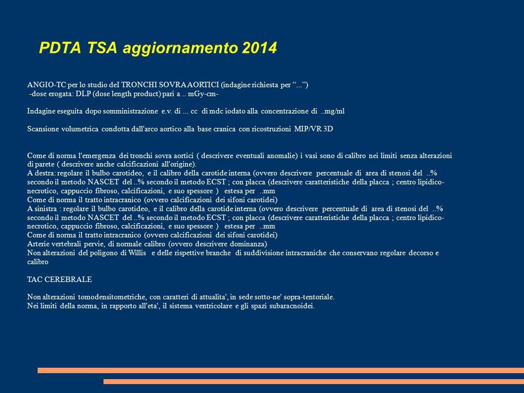 PDTA TSA aggiornamento 2014 ANGIO-TC per lo studio deI TRONCHI SOVRA AORTICI (indagine richiesta per ... ) -dose erogata: DLP (dose length product) pari a..
