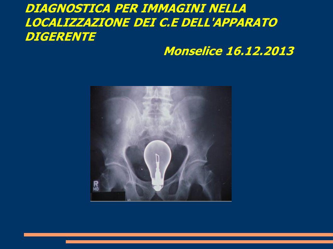 DIAGNOSTICA PER IMMAGINI NELLA LOCALIZZAZIONE DEI C.E DELL APPARATO DIGERENTE Monselice 16.12.2013