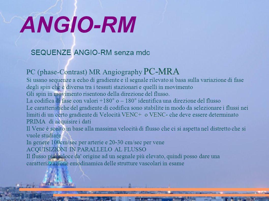 ANGIO-RM SEQUENZE ANGIO-RM senza mdc PC-MRA PC (phase-Contrast) MR Angiography PC-MRA Si usano sequenze a echo di gradiente e il segnale rilevato si b