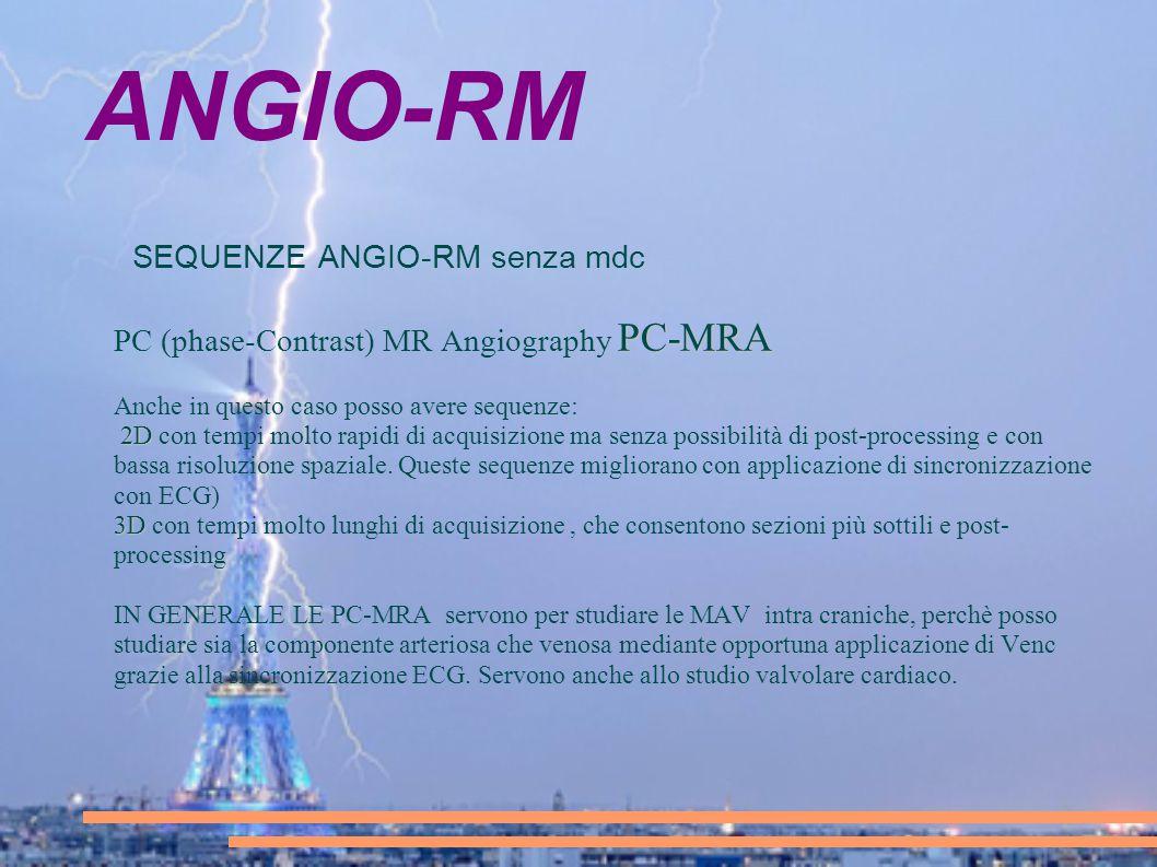 ANGIO-RM SEQUENZE ANGIO-RM senza mdc PC-MRA PC (phase-Contrast) MR Angiography PC-MRA Anche in questo caso posso avere sequenze: 2D 2D con tempi molto