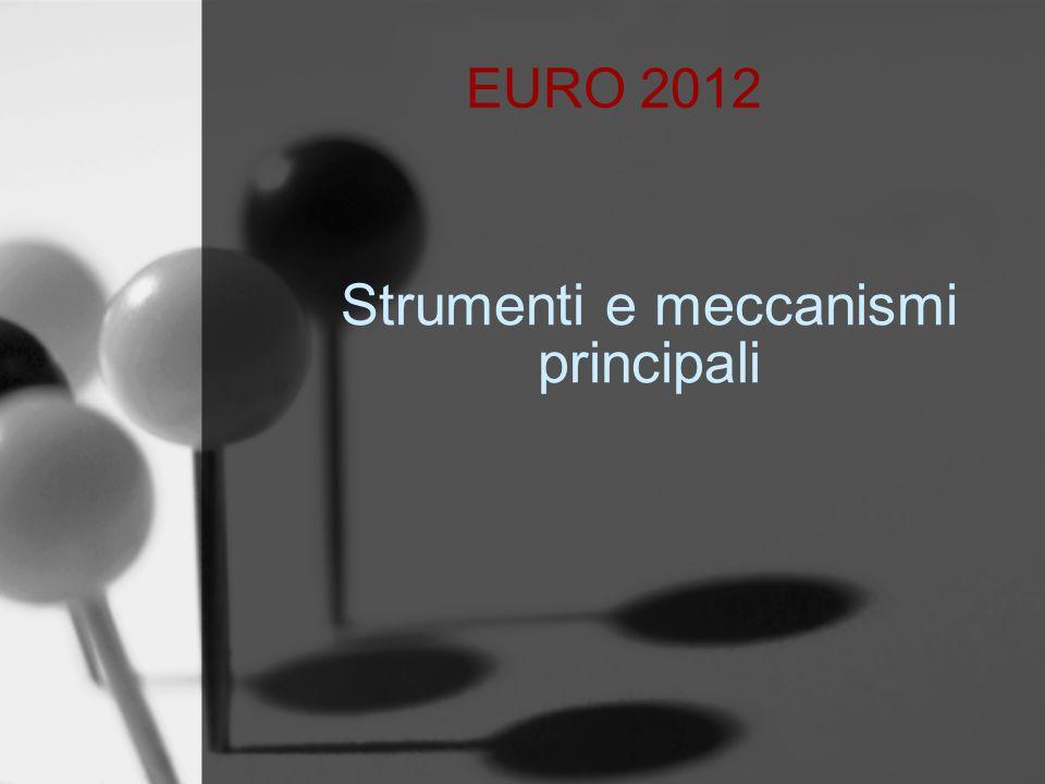 EURO 2012 Strumenti e meccanismi principali