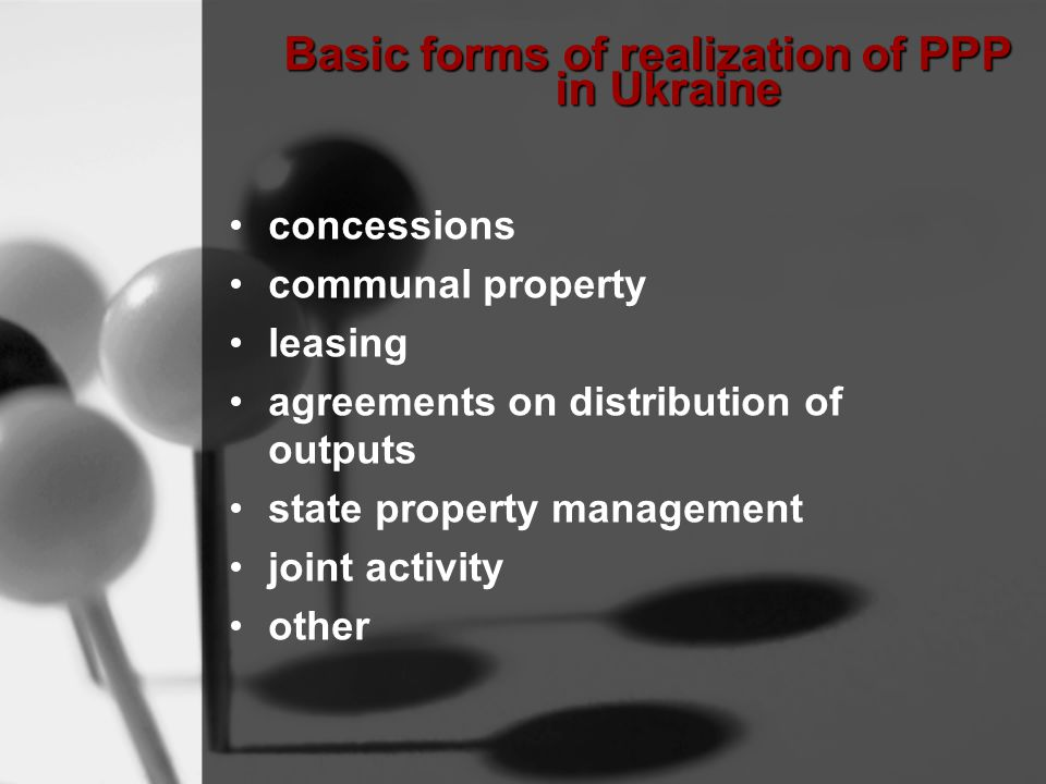 Basic forms of realization of PPP in Ukraine concessions communal property leasing agreements on distribution of outputs state property management joint activity other