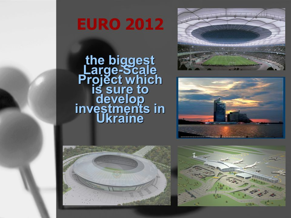 EURO 2012 the biggest Large-Scale Project which is sure to develop investments in Ukraine