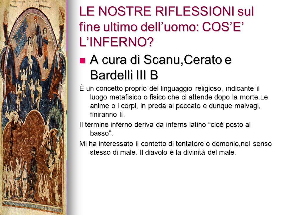 LE NOSTRE RIFLESSIONI sul fine ultimo dell'uomo: COS'E' L'INFERNO? A cura di Scanu,Cerato e Bardelli III B A cura di Scanu,Cerato e Bardelli III B È u