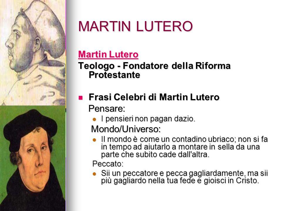 MARTIN LUTERO Martin Lutero Martin Lutero Teologo - Fondatore della Riforma Protestante Frasi Celebri di Martin Lutero Frasi Celebri di Martin Lutero
