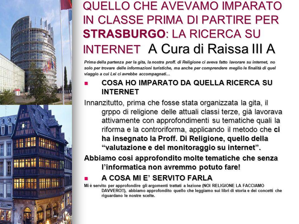 La ricerca su Strasburgo e sui Protestanti A cura di Raissa III A Prima di partire, usando internet abbiamo lavorato dividendo la ricerca tra: CRITERI (strasburgo) SOTTOCRITERI (protestante: Lutero) INDICATORI (motori di ricerca)