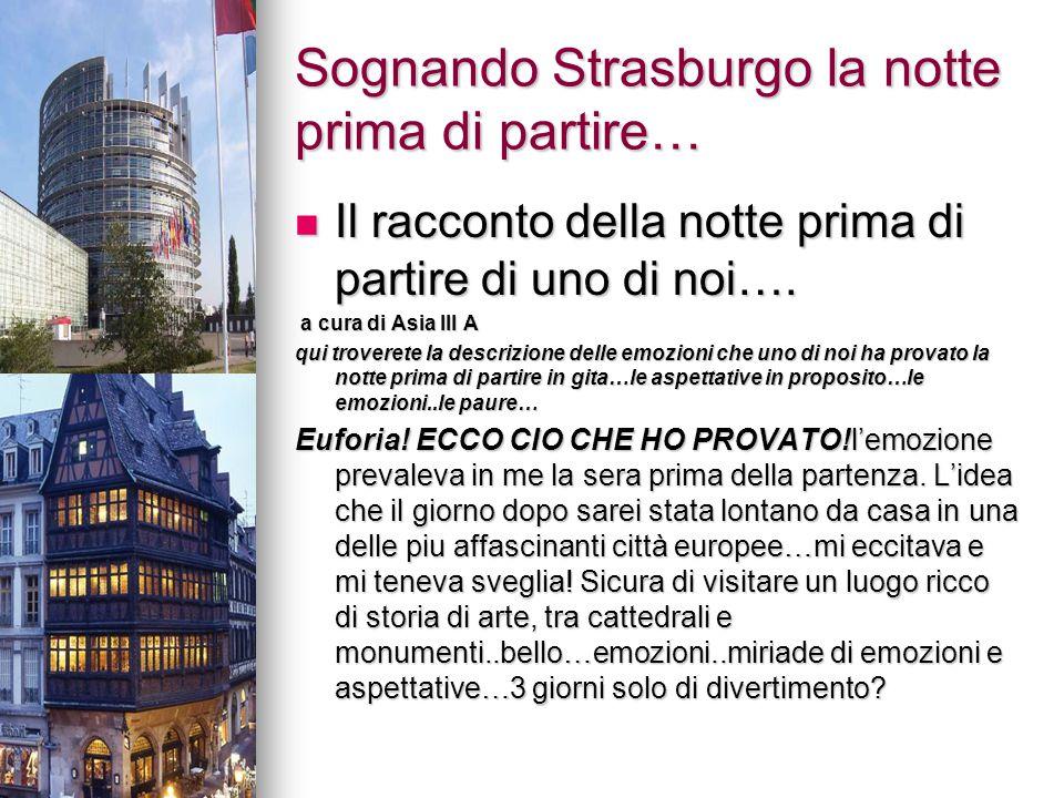 E POI..ARRIVATI A STRARBURGO… Strasburgo è sempre stata un crocevia dell Europa continentale (il suo nome significa incrocio di strade), a metà strada tra Parigi e Praga.