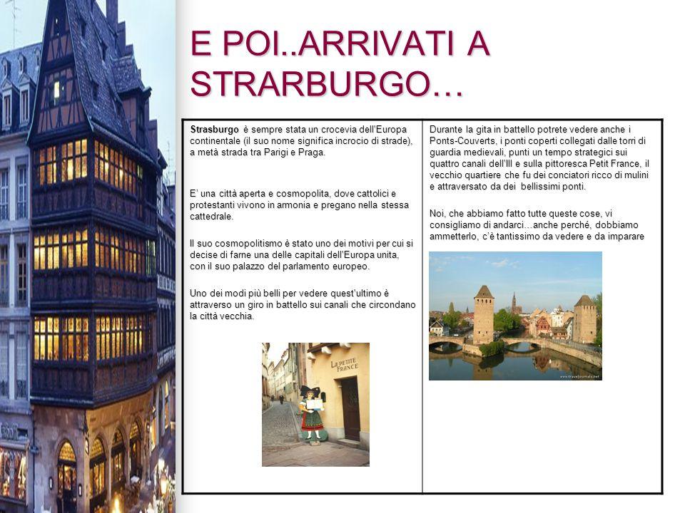 E POI..ARRIVATI A STRARBURGO… Strasburgo è sempre stata un crocevia dell'Europa continentale (il suo nome significa incrocio di strade), a metà strada