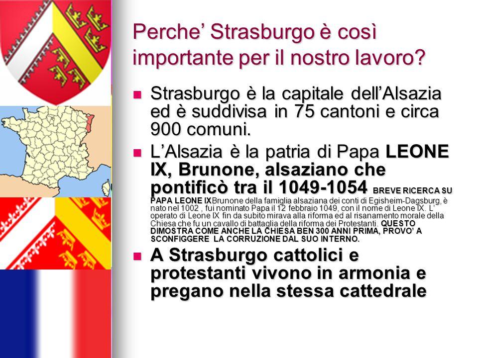Perche' Strasburgo è così importante per il nostro lavoro? Strasburgo è la capitale dell'Alsazia ed è suddivisa in 75 cantoni e circa 900 comuni. Stra