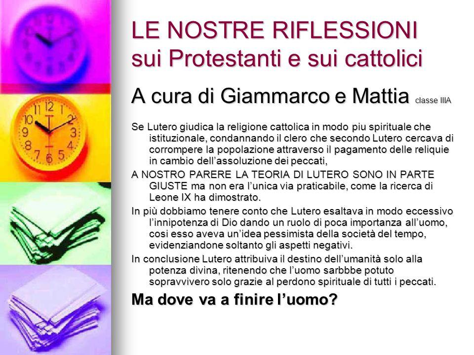 LE NOSTRE RIFLESSIONI sui Protestanti e sui cattolici A cura di Giammarco e Mattia classe IIIA Se Lutero giudica la religione cattolica in modo piu sp
