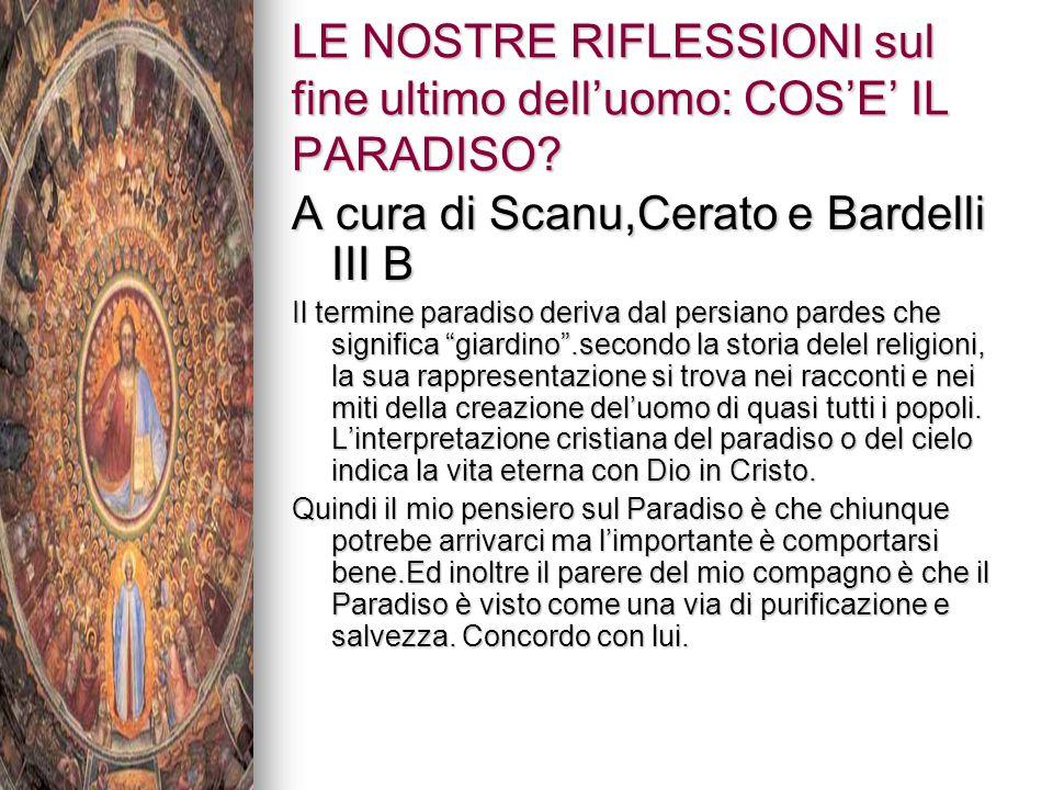 LE NOSTRE RIFLESSIONI sul fine ultimo dell'uomo: COS'E' IL PARADISO? A cura di Scanu,Cerato e Bardelli III B Il termine paradiso deriva dal persiano p