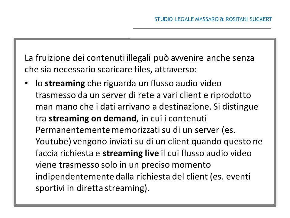 STUDIO LEGALE MASSARO & ROSITANI SUCKERT ______________________________________ La fruizione dei contenuti illegali può avvenire anche senza che sia n