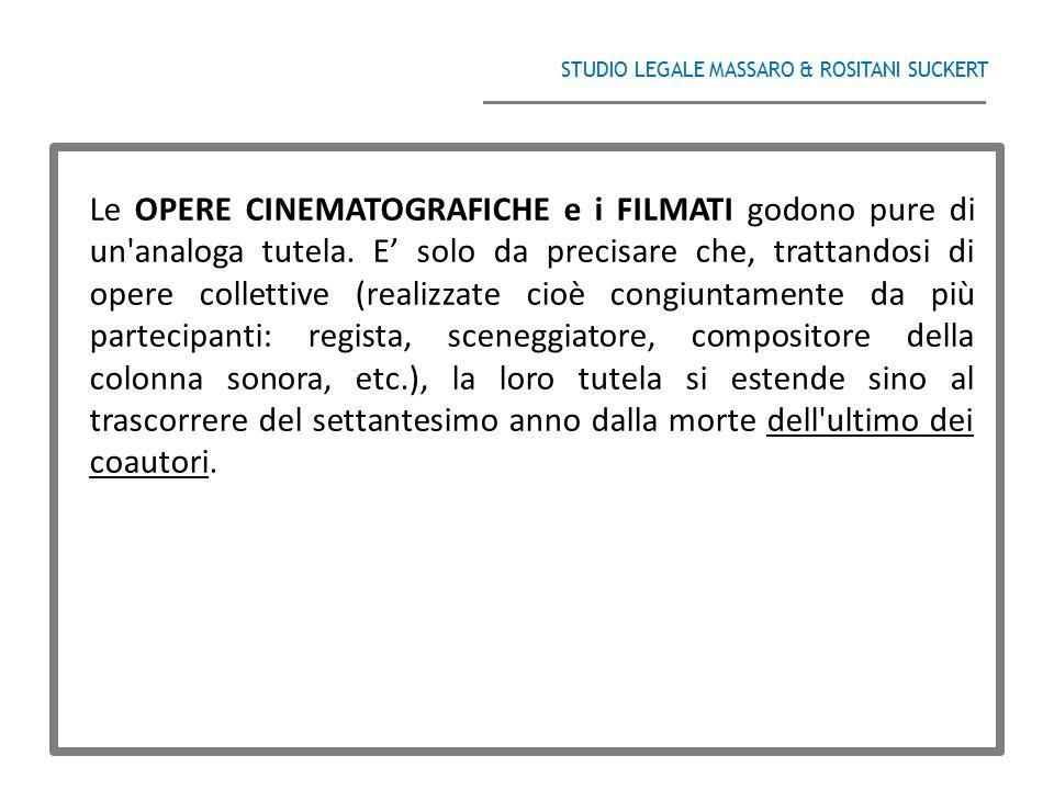 STUDIO LEGALE MASSARO & ROSITANI SUCKERT ______________________________________ Le OPERE CINEMATOGRAFICHE e i FILMATI godono pure di un'analoga tutela